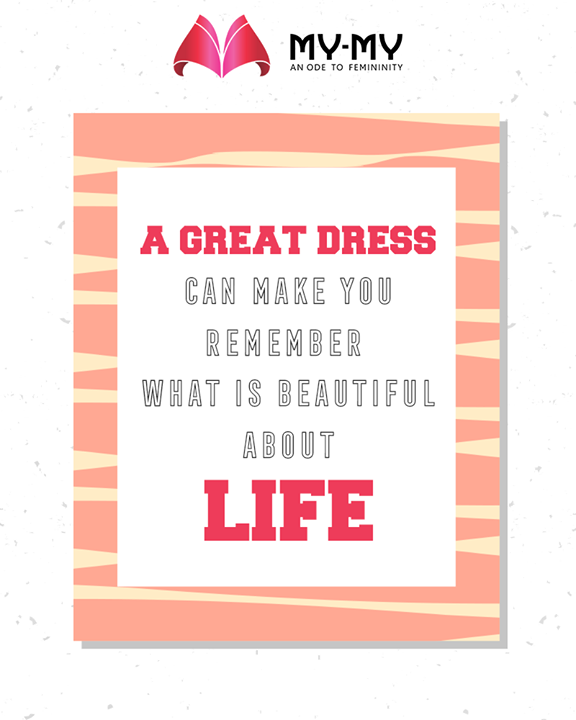 A great dress can make you remember what is beautiful about life.  From timeless classics to the bold statement pieces, you will get them all under one roof at My-My.  #TOTD #QOTD #FashionQuotes #TimelessClassics #StatementPieces #RedefineSenseOfLuxury #PhilosophyOfDressing #FemaleFashion #Ahmedabad #FallForFashion #BeautifulDresses #Sparkle #Gujarat #India